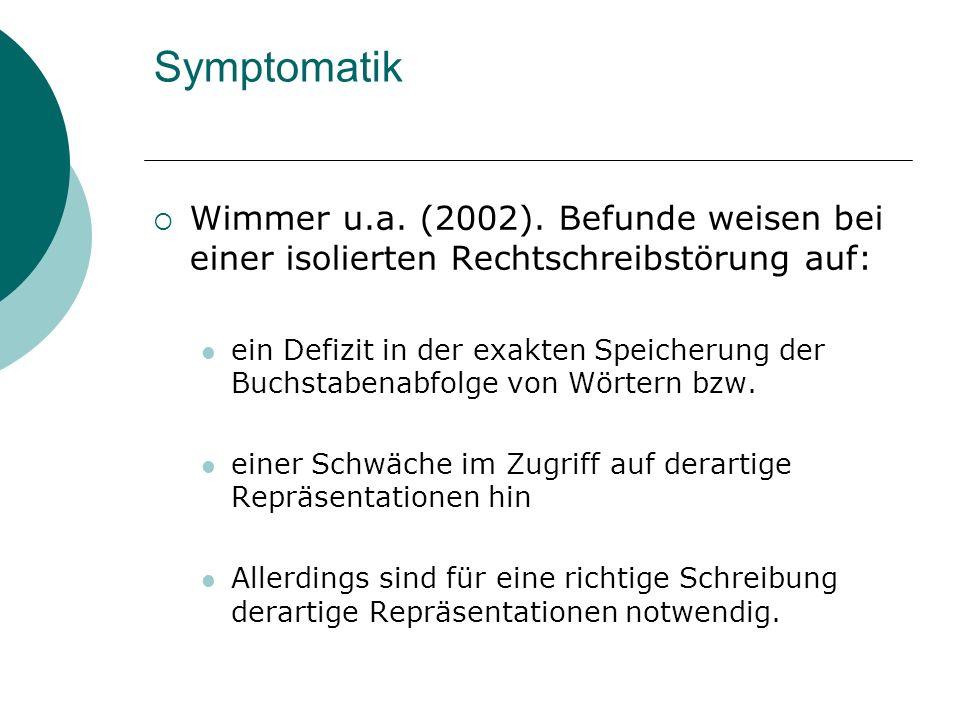 Symptomatik Wimmer u.a. (2002). Befunde weisen bei einer isolierten Rechtschreibstörung auf: