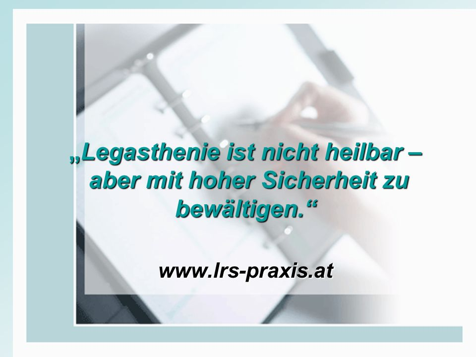 """""""Legasthenie ist nicht heilbar – aber mit hoher Sicherheit zu bewältigen. www.lrs-praxis.at"""