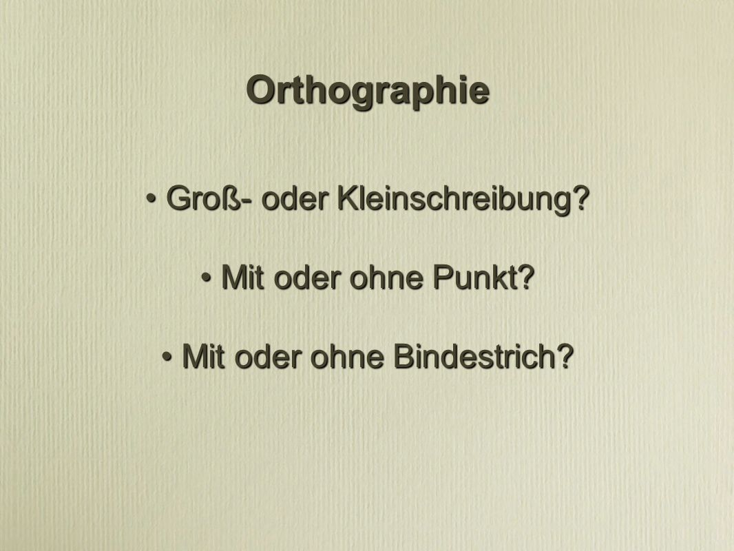 Orthographie • Groß- oder Kleinschreibung • Mit oder ohne Punkt