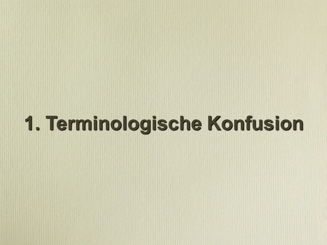 1. Terminologische Konfusion