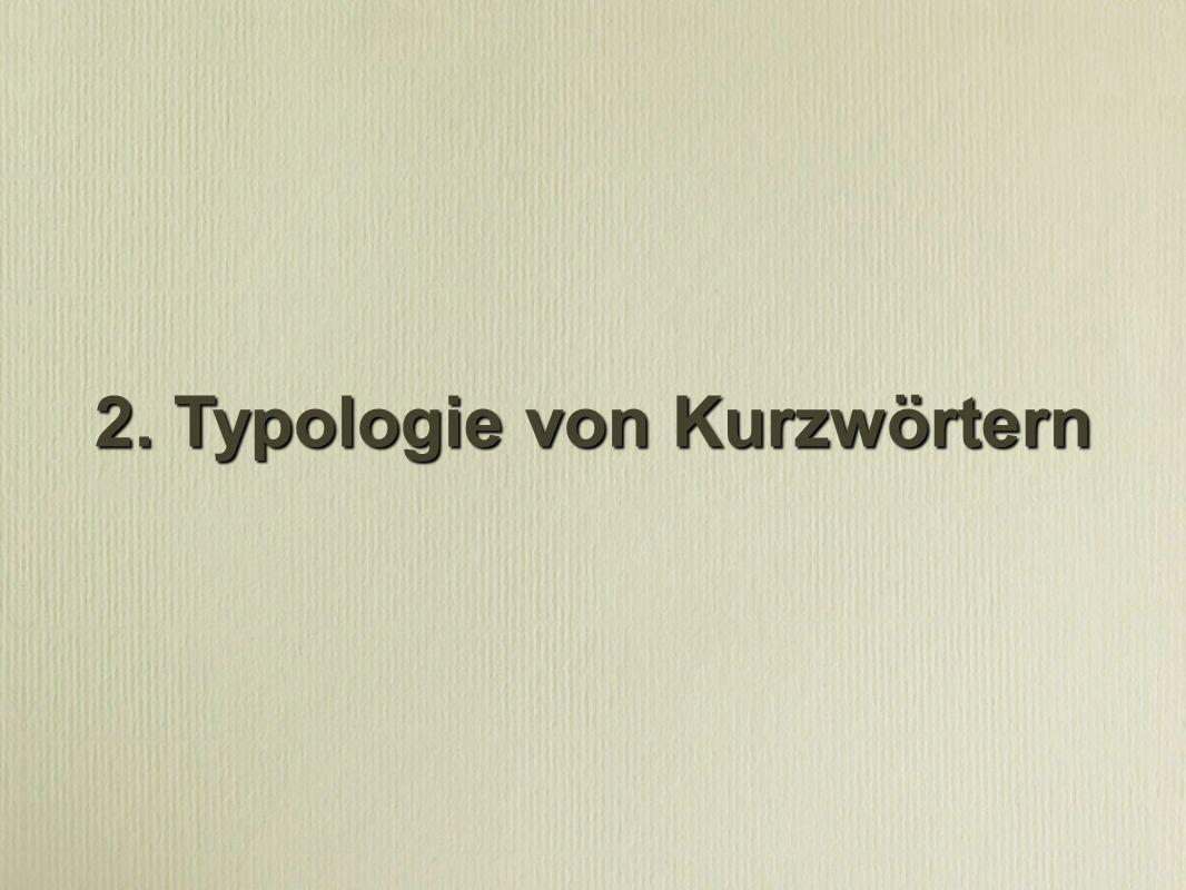2. Typologie von Kurzwörtern