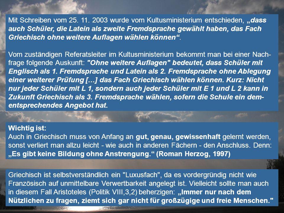 """Mit Schreiben vom 25. 11. 2003 wurde vom Kultusministerium entschieden, """"dass auch Schüler, die Latein als zweite Fremdsprache gewählt haben, das Fach Griechisch ohne weitere Auflagen wählen können ."""