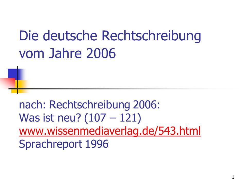 Die deutsche Rechtschreibung vom Jahre 2006 nach: Rechtschreibung 2006: Was ist neu.