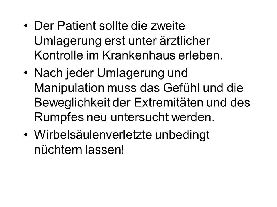 Der Patient sollte die zweite Umlagerung erst unter ärztlicher Kontrolle im Krankenhaus erleben.