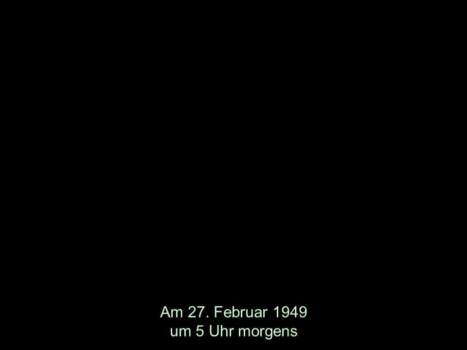 Am 27. Februar 1949 um 5 Uhr morgens