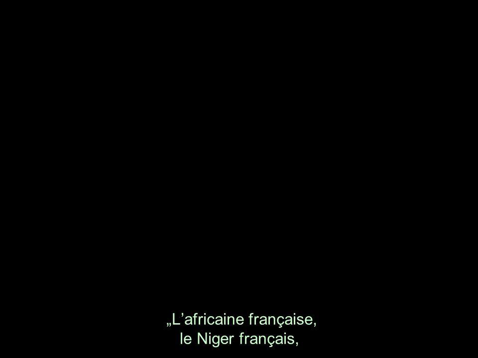 """""""L'africaine française, le Niger français,"""