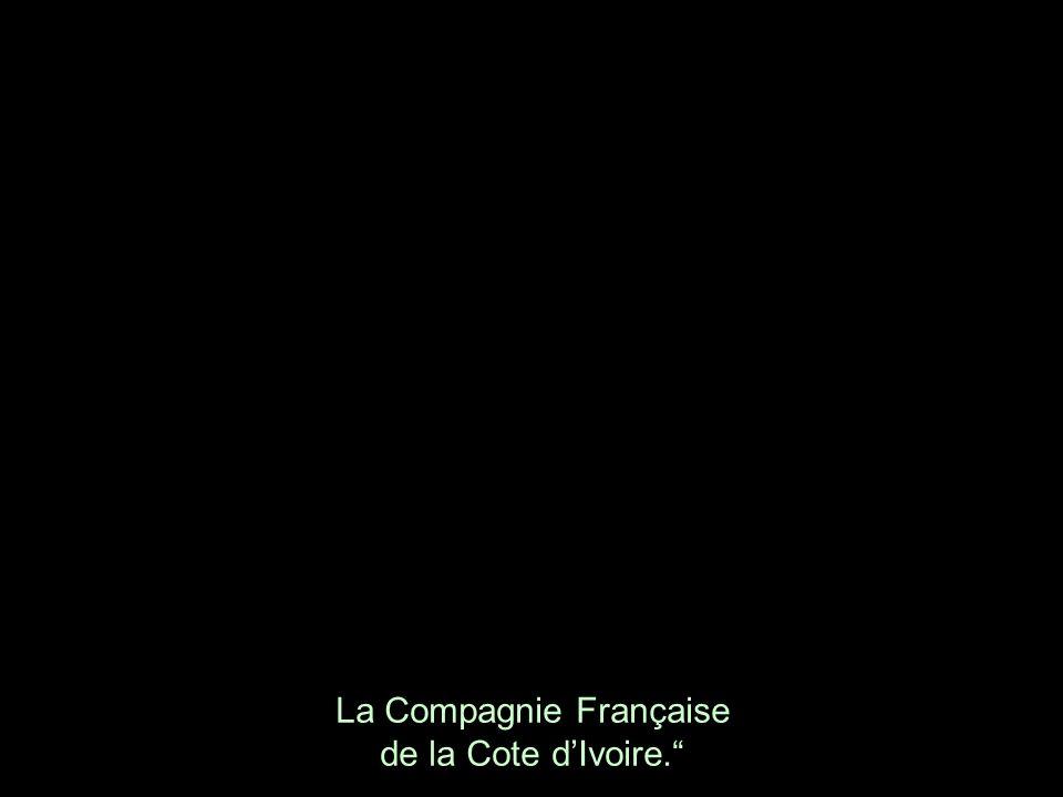 La Compagnie Française de la Cote d'Ivoire.