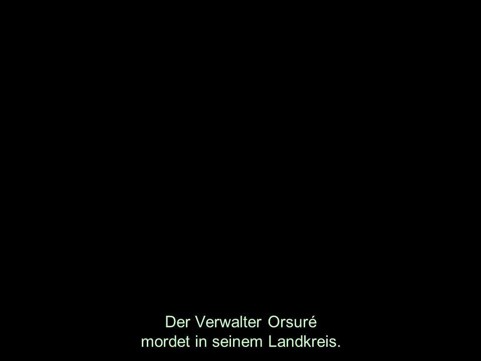 Der Verwalter Orsuré mordet in seinem Landkreis.