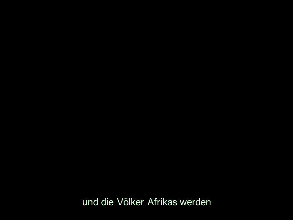 und die Völker Afrikas werden