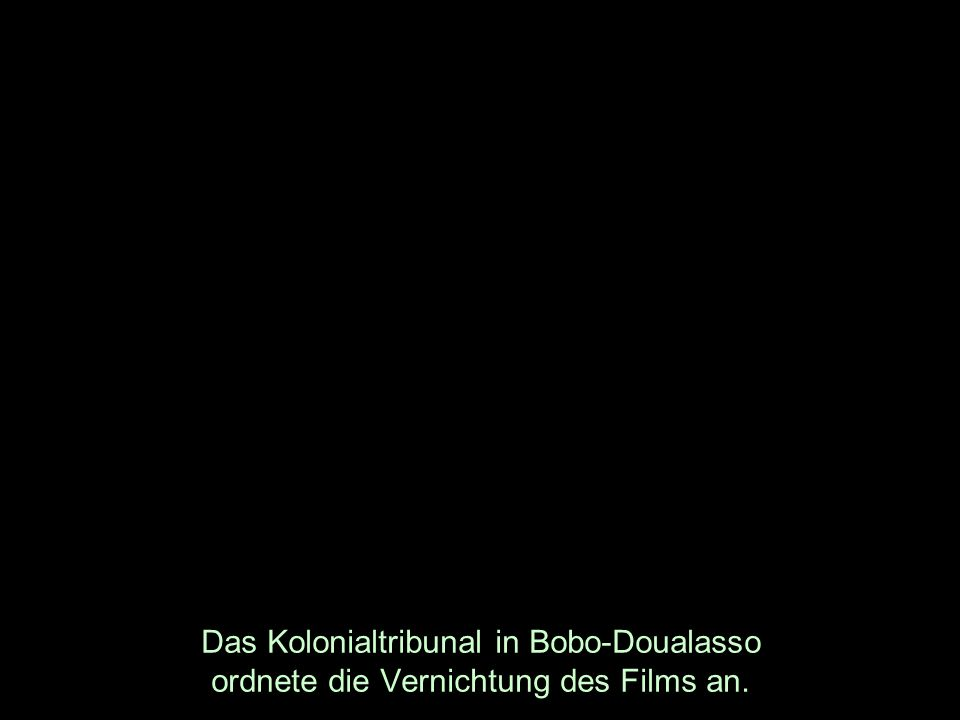 Das Kolonialtribunal in Bobo-Doualasso ordnete die Vernichtung des Films an.