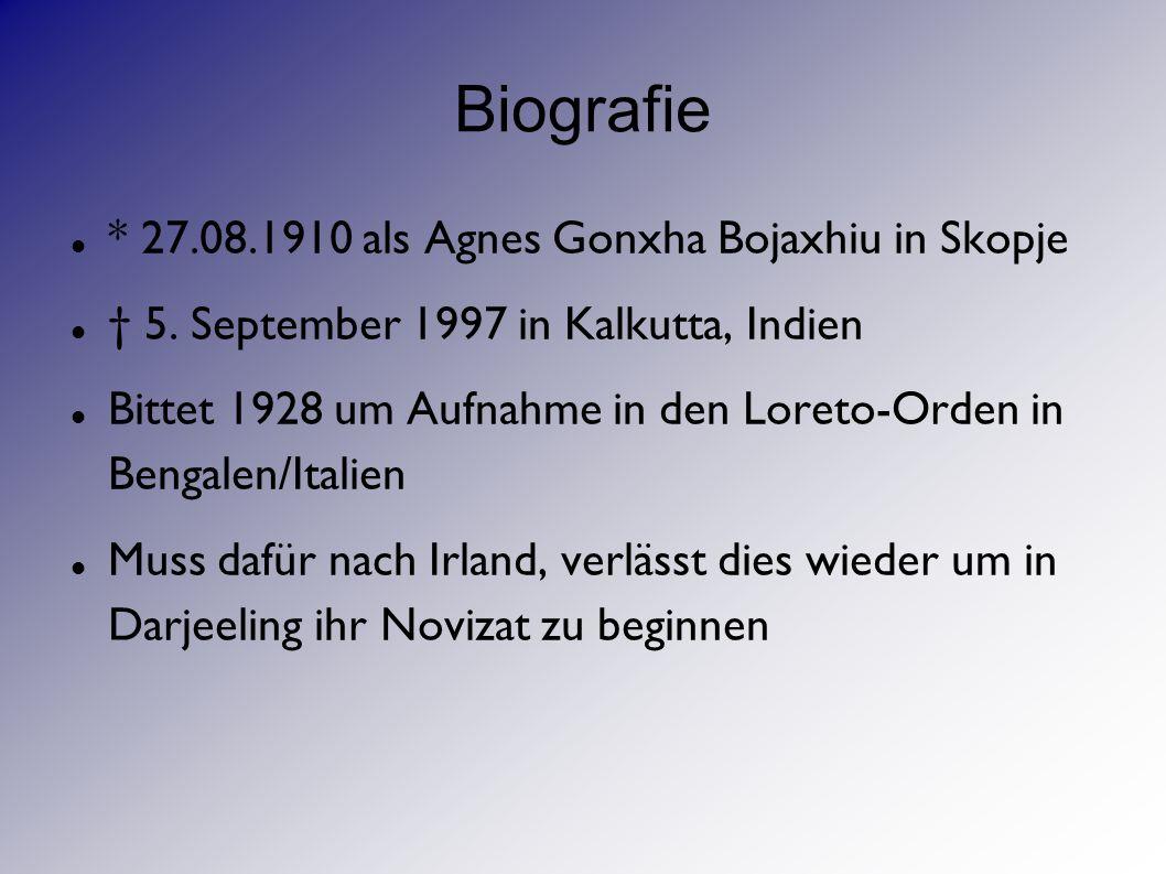 Biografie * 27.08.1910 als Agnes Gonxha Bojaxhiu in Skopje