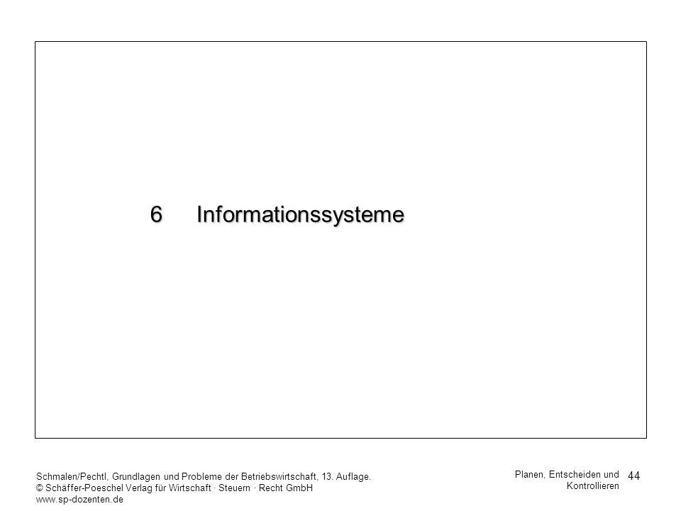 6 InformationssystemeSchmalen/Pechtl, Grundlagen und Probleme der Betriebswirtschaft, 13. Auflage.