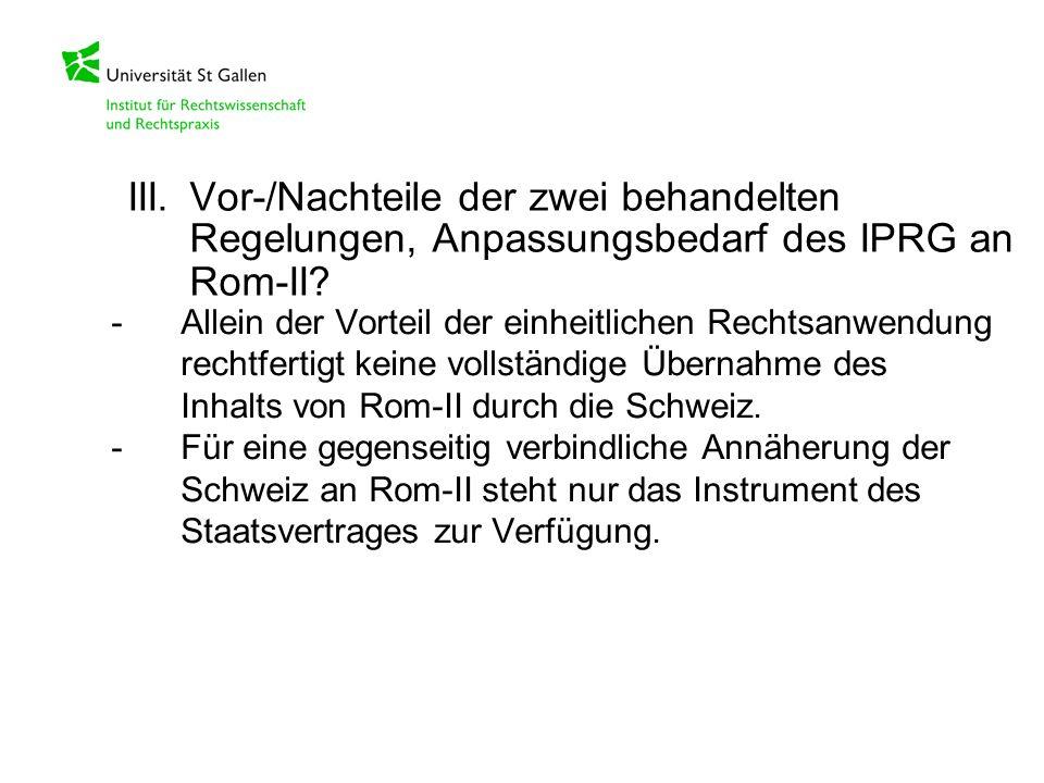 III. Vor-/Nachteile der zwei behandelten Regelungen, Anpassungsbedarf des IPRG an Rom-II