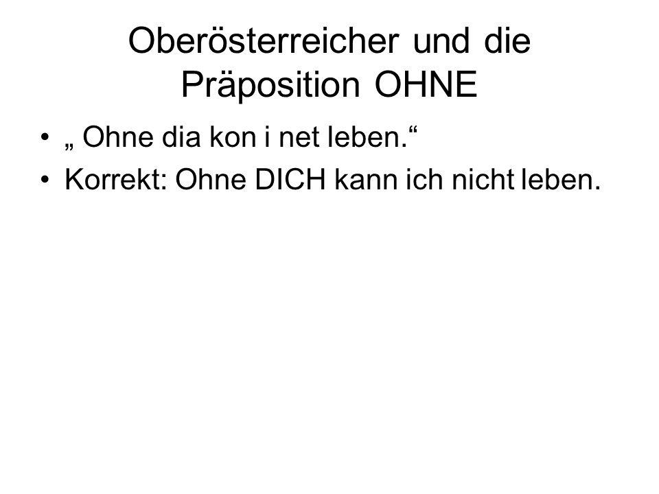 Oberösterreicher und die Präposition OHNE