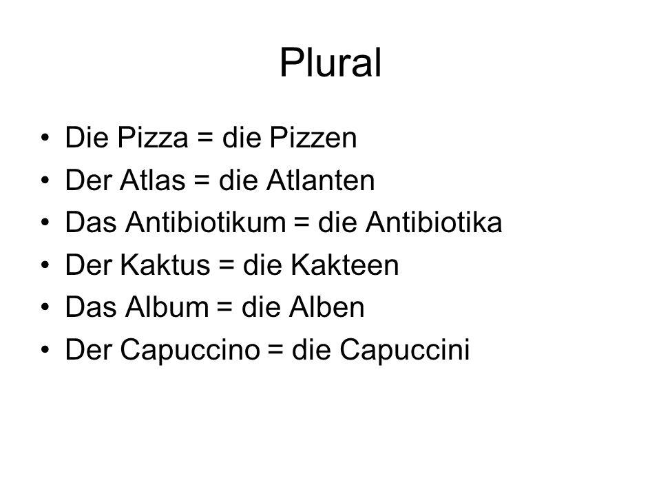 Plural Die Pizza = die Pizzen Der Atlas = die Atlanten