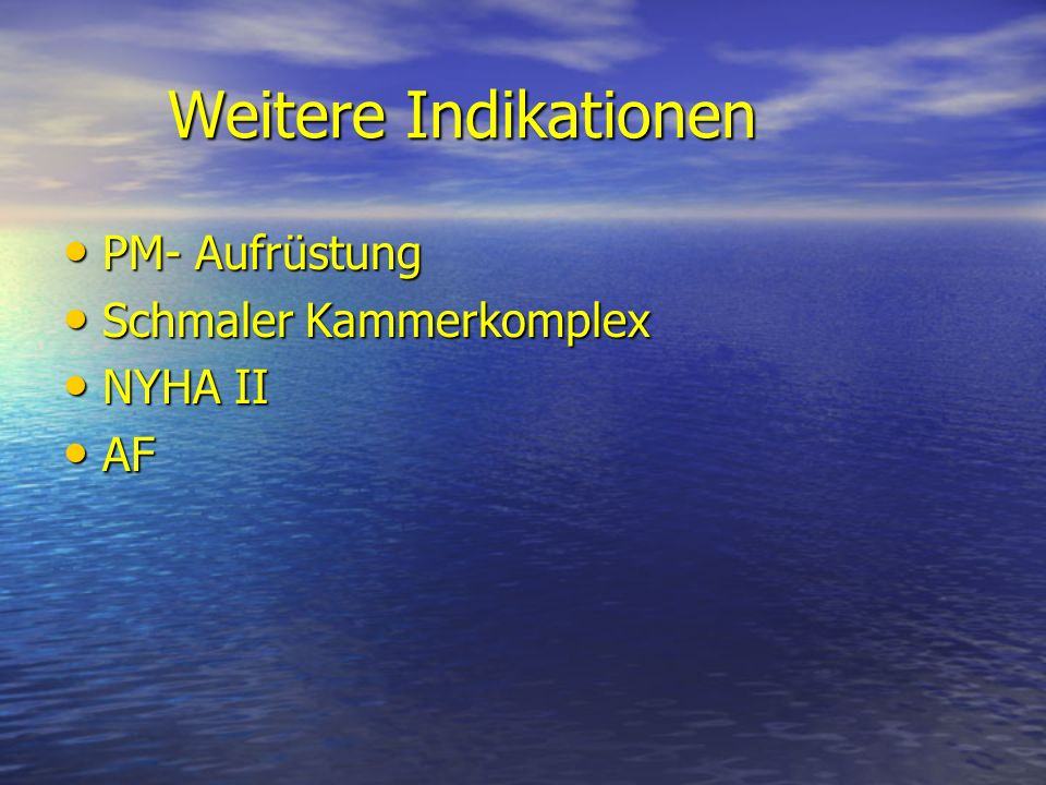 Weitere Indikationen PM- Aufrüstung Schmaler Kammerkomplex NYHA II AF