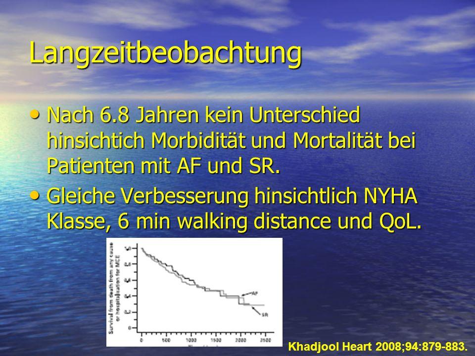 Langzeitbeobachtung Nach 6.8 Jahren kein Unterschied hinsichtich Morbidität und Mortalität bei Patienten mit AF und SR.