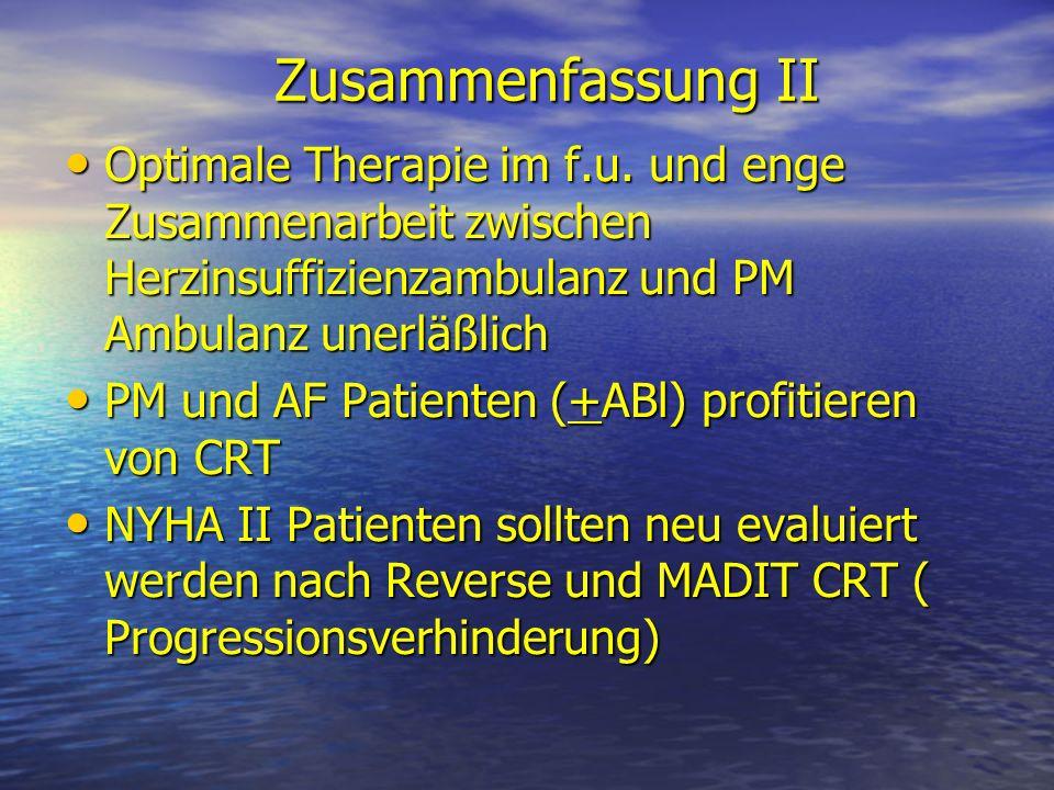 Zusammenfassung II Optimale Therapie im f.u. und enge Zusammenarbeit zwischen Herzinsuffizienzambulanz und PM Ambulanz unerläßlich.