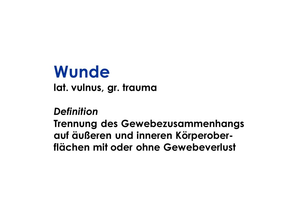 Wunde lat. vulnus, gr. trauma Definition