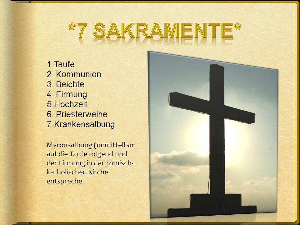 *7 Sakramente* 1.Taufe 2. Kommunion 3. Beichte 4. Firmung 5.Hochzeit