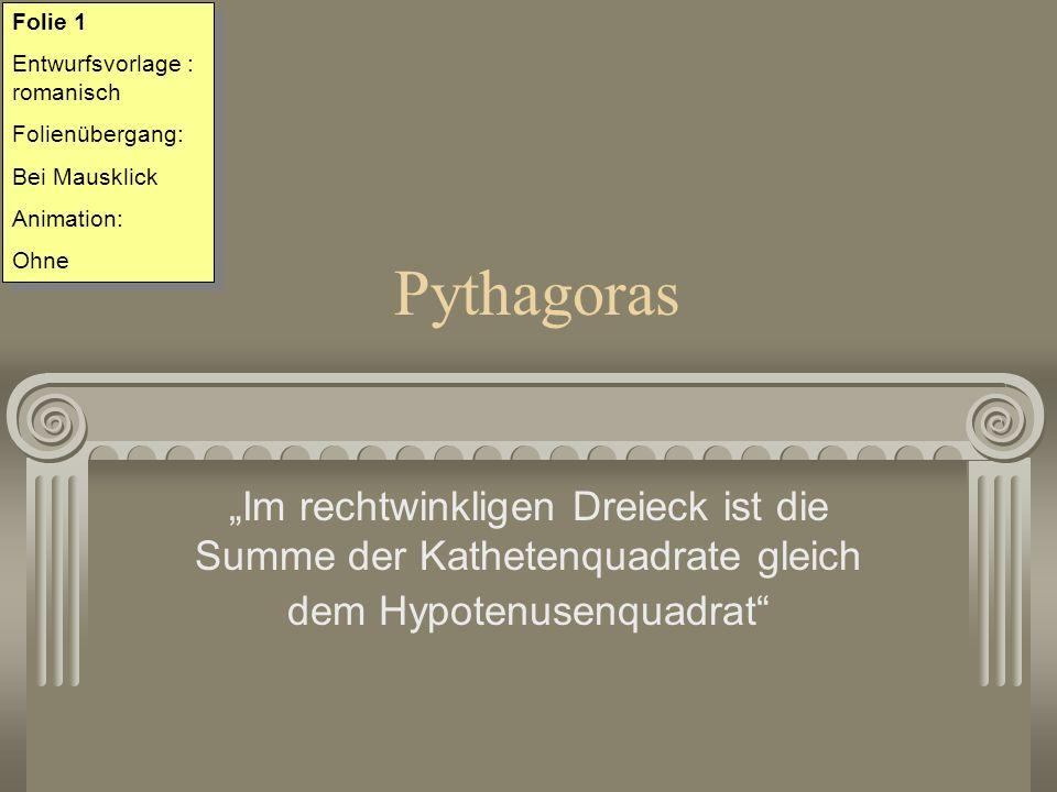 Folie 1 Entwurfsvorlage : romanisch. Folienübergang: Bei Mausklick. Animation: Ohne. Pythagoras.