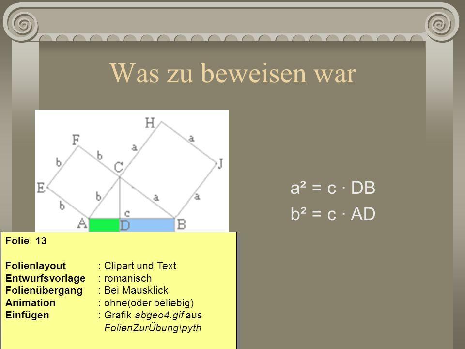 Was zu beweisen war a² = c · DB b² = c · AD Folie 13