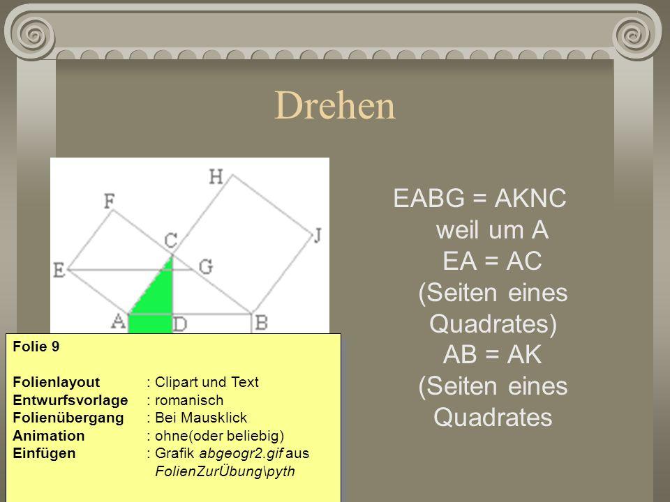 Drehen EABG = AKNC weil um A EA = AC (Seiten eines Quadrates) AB = AK (Seiten eines Quadrates. Folie 9.