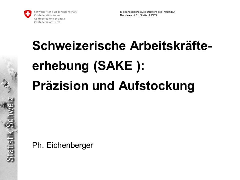 Schweizerische Arbeitskräfte-erhebung (SAKE ): Präzision und Aufstockung