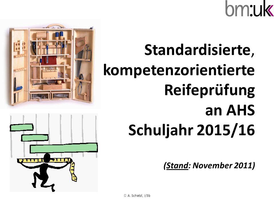 Standardisierte, kompetenzorientierte Reifeprüfung an AHS Schuljahr 2015/16 (Stand: November 2011)
