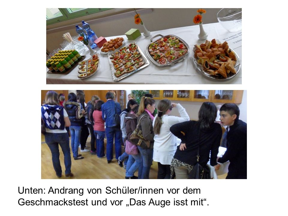 """Unten: Andrang von Schüler/innen vor dem Geschmackstest und vor """"Das Auge isst mit ."""