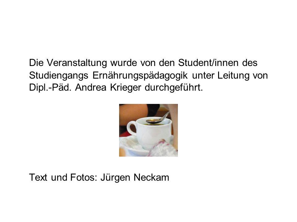 Die Veranstaltung wurde von den Student/innen des Studiengangs Ernährungspädagogik unter Leitung von Dipl.-Päd. Andrea Krieger durchgeführt.