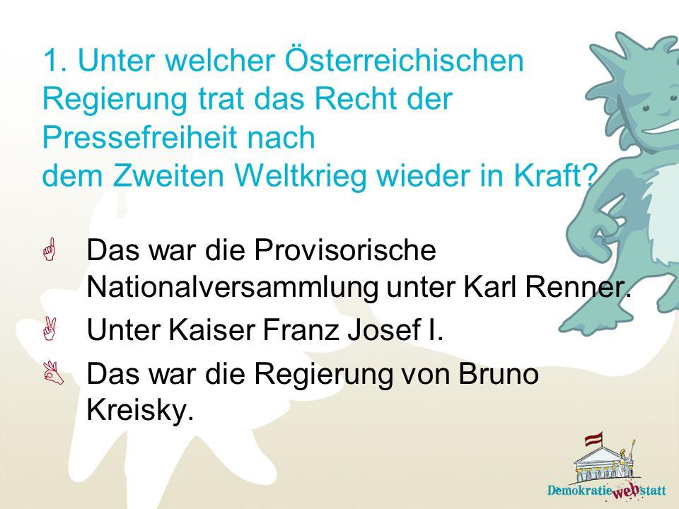 1. Unter welcher Österreichischen Regierung trat das Recht der Pressefreiheit nach dem Zweiten Weltkrieg wieder in Kraft