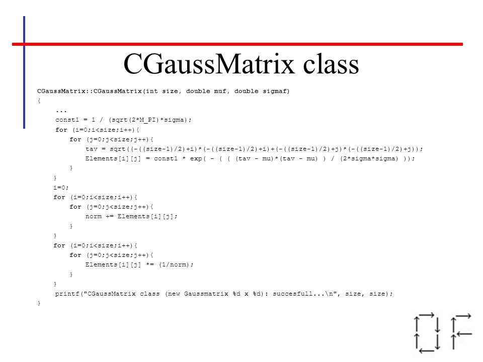 CGaussMatrix class CGaussMatrix::CGaussMatrix(int size, double muf, double sigmaf) { ... const1 = 1 / (sqrt(2*M_PI)*sigma);