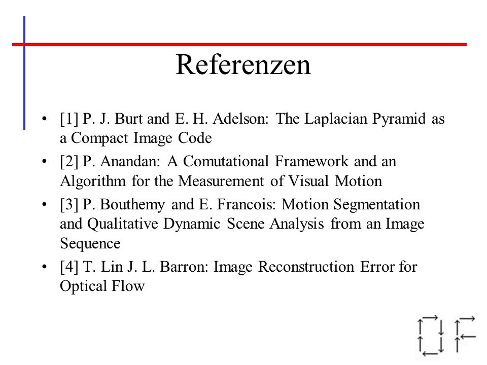 Referenzen [1] P. J. Burt and E. H. Adelson: The Laplacian Pyramid as a Compact Image Code.