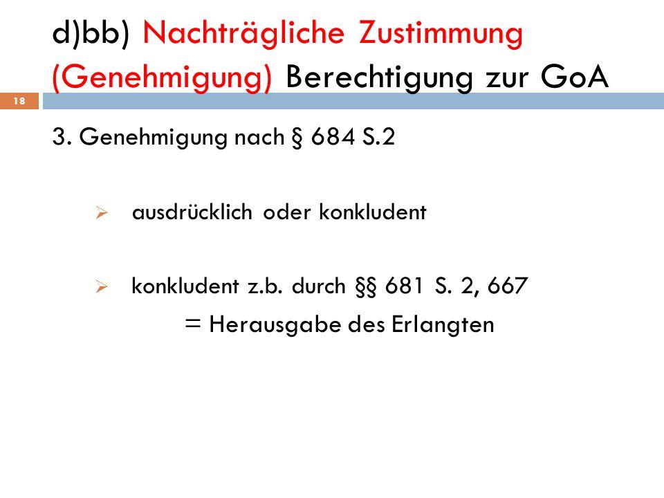 d)bb) Nachträgliche Zustimmung (Genehmigung) Berechtigung zur GoA