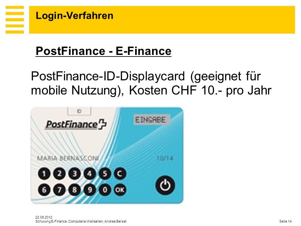 Login-Verfahren PostFinance - E-Finance. PostFinance-ID-Displaycard (geeignet für mobile Nutzung), Kosten CHF 10.- pro Jahr.