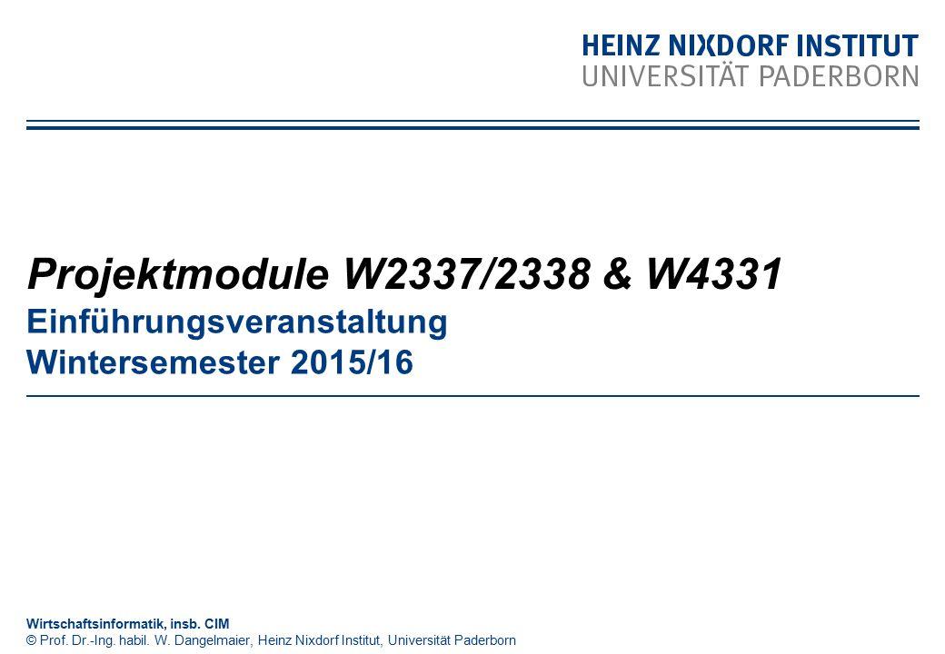Projektmodule W2337/2338 & W4331 Einführungsveranstaltung Wintersemester 2015/16. Wirtschaftsinformatik, insb. CIM.