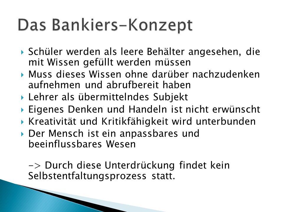 Das Bankiers-Konzept Schüler werden als leere Behälter angesehen, die mit Wissen gefüllt werden müssen.