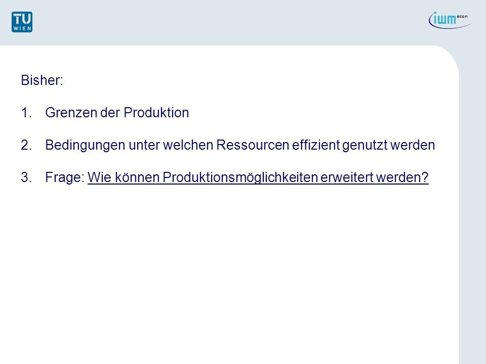 Bisher:Grenzen der Produktion. Bedingungen unter welchen Ressourcen effizient genutzt werden.