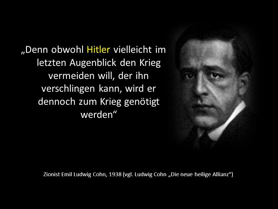 """""""Denn obwohl Hitler vielleicht im letzten Augenblick den Krieg vermeiden will, der ihn verschlingen kann, wird er dennoch zum Krieg genötigt werden"""