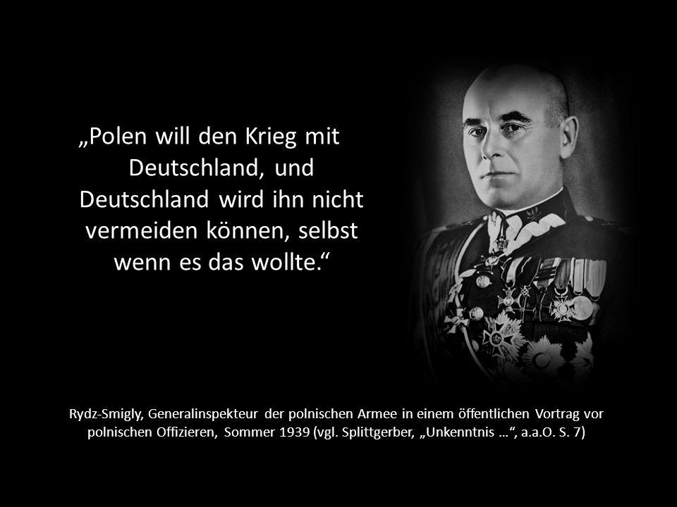 """""""Polen will den Krieg mit Deutschland, und Deutschland wird ihn nicht vermeiden können, selbst wenn es das wollte."""