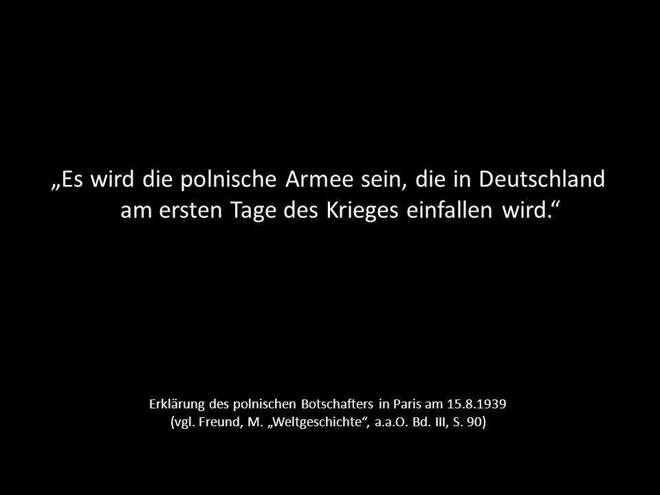 """""""Es wird die polnische Armee sein, die in Deutschland am ersten Tage des Krieges einfallen wird."""
