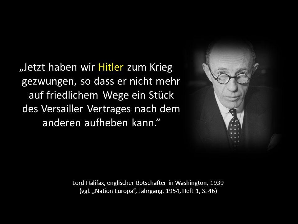 """""""Jetzt haben wir Hitler zum Krieg gezwungen, so dass er nicht mehr auf friedlichem Wege ein Stück des Versailler Vertrages nach dem anderen aufheben kann."""