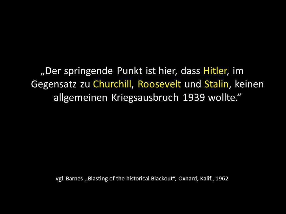 """""""Der springende Punkt ist hier, dass Hitler, im Gegensatz zu Churchill, Roosevelt und Stalin, keinen allgemeinen Kriegsausbruch 1939 wollte."""