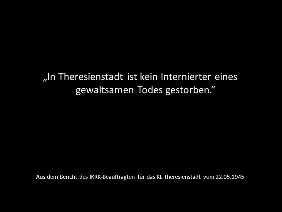 """""""In Theresienstadt ist kein Internierter eines gewaltsamen Todes gestorben."""