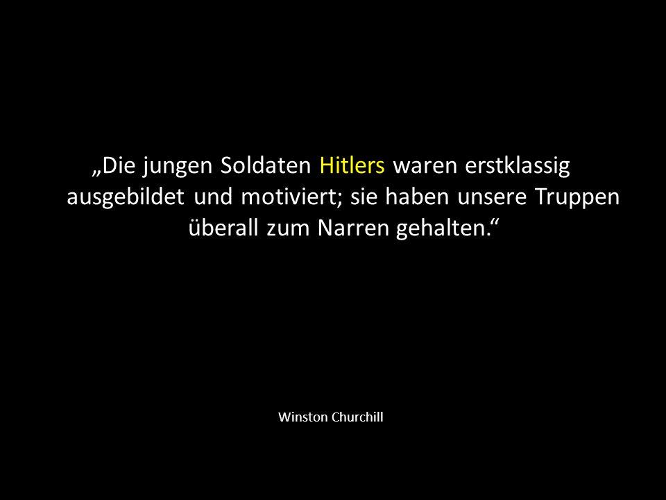 """""""Die jungen Soldaten Hitlers waren erstklassig ausgebildet und motiviert; sie haben unsere Truppen überall zum Narren gehalten."""