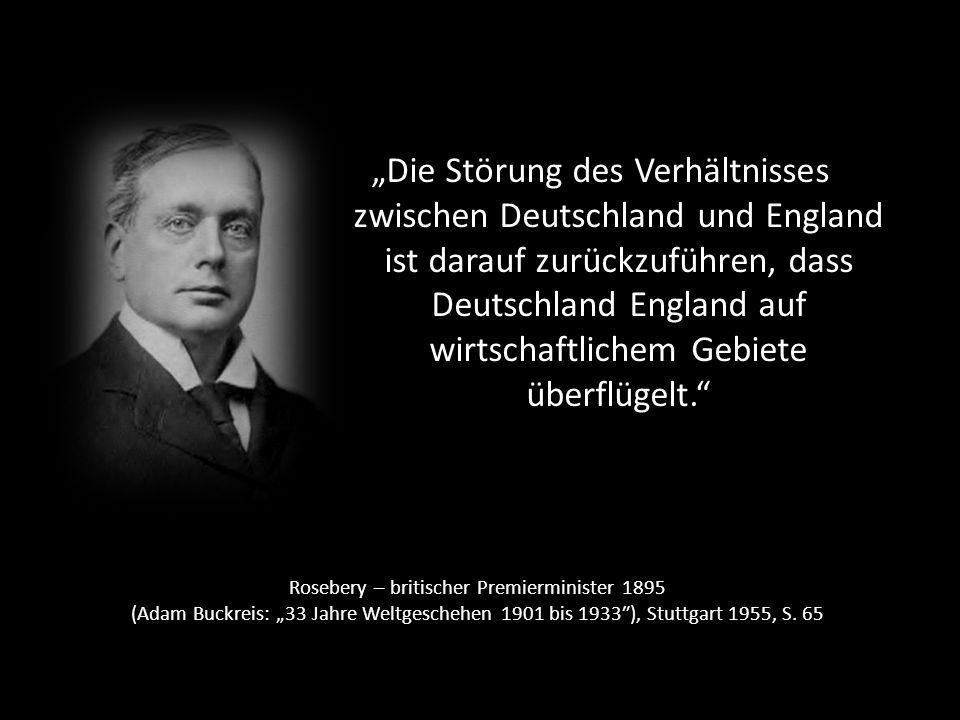 """""""Die Störung des Verhältnisses zwischen Deutschland und England ist darauf zurückzuführen, dass Deutschland England auf wirtschaftlichem Gebiete überflügelt."""