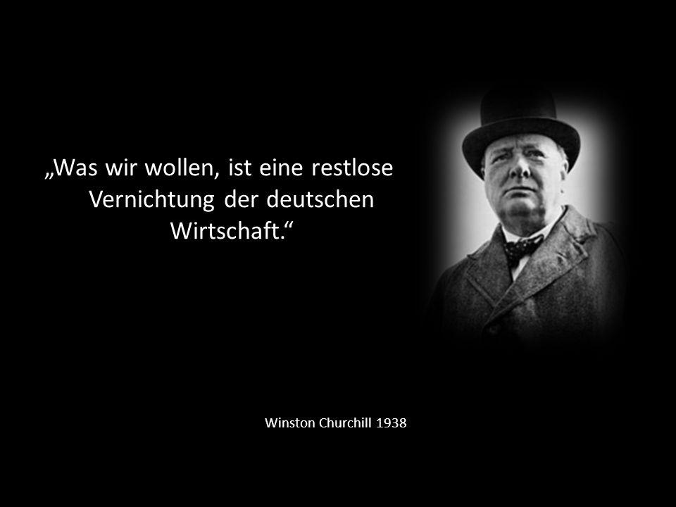 """""""Was wir wollen, ist eine restlose Vernichtung der deutschen Wirtschaft."""