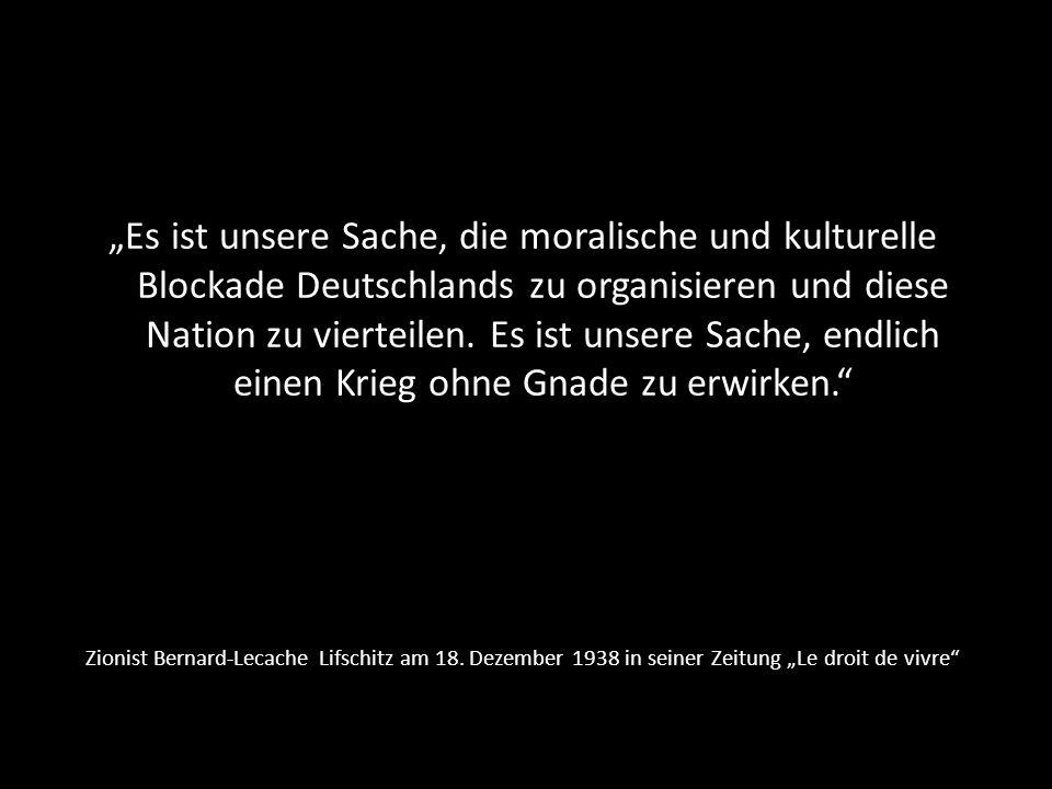 """""""Es ist unsere Sache, die moralische und kulturelle Blockade Deutschlands zu organisieren und diese Nation zu vierteilen. Es ist unsere Sache, endlich einen Krieg ohne Gnade zu erwirken."""