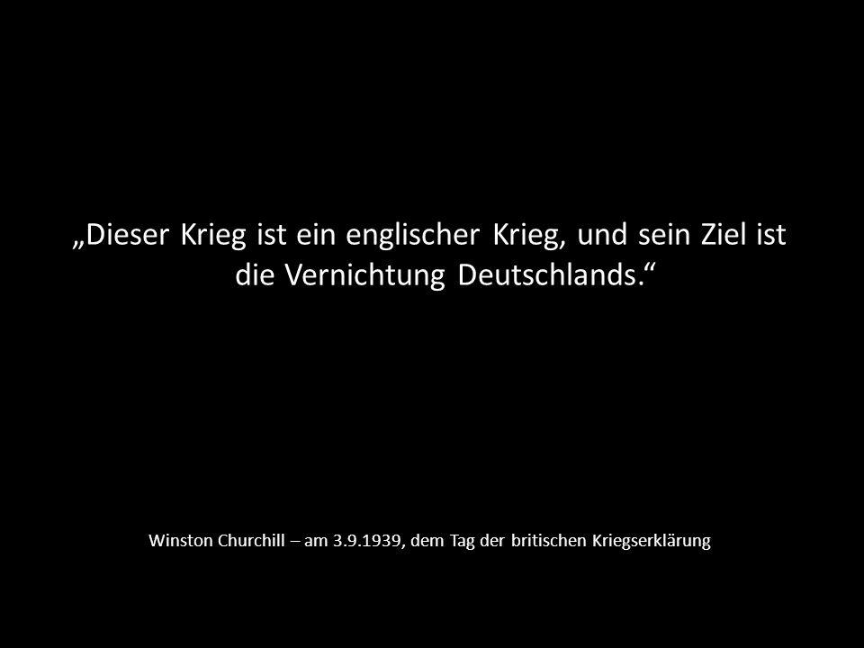 """""""Dieser Krieg ist ein englischer Krieg, und sein Ziel ist die Vernichtung Deutschlands."""